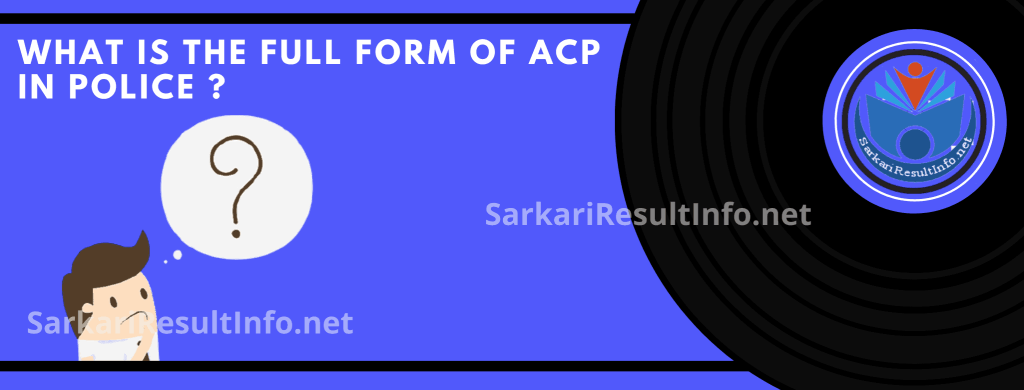 What is the full form of ACP in Police